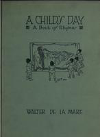 A Child's day::  a book of rhymes by Walter De La Mare