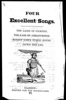 Four excellent songs: The Laird of Cockpen. The lass of Arranteenie. Mirren Gibb's public house. Jack's the lad