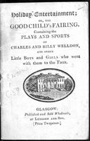 Holiday entertainment: or, The good child's fairing : containing the plays and sports of Charles and Billy Welldon, and other little boys and girls who went with them to the fair