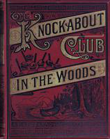 The  Knockabout Club in the woods: the adventures of six young men in the wilds of Maine and Canada