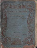 Spring flowers, or, The poetical bouquet: easy, pleasing, and moral rhymes, and pieces of poetry, for children