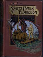 The  Swiss family Robinson: or, the adventures of a shipwrecked family on an uninhabited island near New Guinea