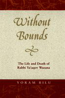 Without bounds: the life and death of Rabbi Ya'aqov Wazana