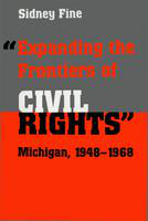 Expanding the frontiers of civil rights: Michigan, 1948-1968