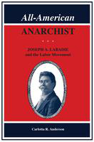 All-American anarchist: Joseph A. Labadie and the labor movement