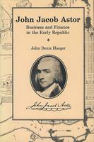 John Jacob Astor: business and finance in the early republic