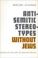 Anti-Semitic stereotypes without Jews: images of the Jews in England, 1290-1700