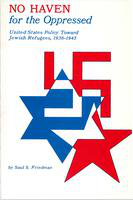 No haven for the oppressed: United States policy toward Jewish refugees, 1938-1945