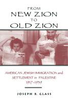 From new Zion to old Zion: American Jewish immigration and settlement in Palestine, 1917-1939