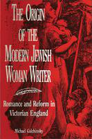 The  origin of the modern jewish woman writer: romance and reform in Victorian England
