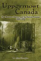 Uppermost Canada: the Western District and the Detroit frontier, 1800-1850