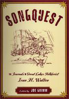 Songquest: the journals of Great Lakes folklorist Ivan H. Walton