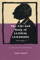 "The  life and work of Ludwig Lewisohn. volume I. ""a touch of wildness"""