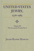 United States Jewry, 1776-1985. volume III. the Germanic period, part 2