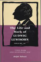 "The  life and work of Ludwig Lewisohn. Volume II. ""this dark and desperate age"""