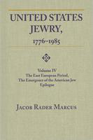 United States Jewry, 1776-1985. volume IV. the East European period, the emergence of the American Jew, epilogue