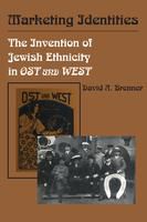 Marketing identities: the invention of Jewish ethnicity in Ost und West