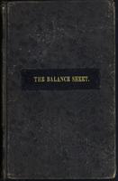 The  balance sheet: a moral and instructive story for youth,designed to show the advantages of persevering industry, strict integrity, and good moral habits, and the necessity of a regular system of keeping accounts ; and also to illustate [sic] the evil consequences of crime and the inevitable tendency of vicious inclinations
