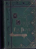 The  book of manly games for boys: A practical guide to the indoor and outdoor amusements of all seasons