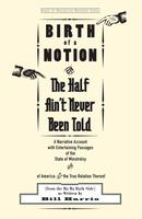 Birth of a notion, or, the half ain't never been told: a narrative account with entertaining passages of the state of Minstrelsy & of America & the true relation thereof (from the ha ha dark side)