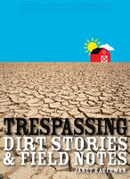 Trespassing: dirt stories & field notes
