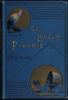 The  lonely pyramid: a tale of adventures, being the strange experiences of Roy LeFevre in the desert during the year 1884