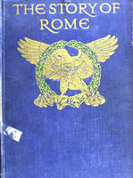 The  story of Rome: from the earliest times to the death of Augustus, told to boys and girls